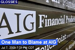 One Man to Blame at AIG