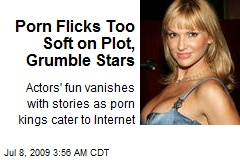 Porn Flicks Too Soft on Plot, Grumble Stars