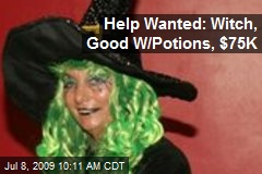 Help Wanted: Witch, Good W/Potions, $75K