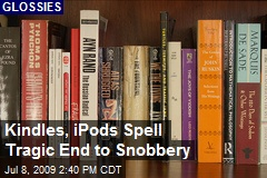 Kindles, iPods Spell Tragic End to Snobbery