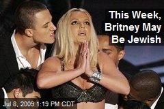This Week, Britney May Be Jewish