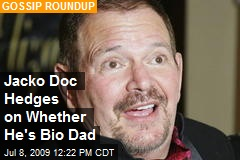 Jacko Doc Hedges on Whether He's Bio Dad