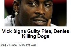 Vick Signs Guilty Plea, Denies Killing Dogs