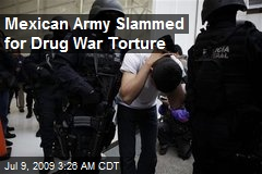 Mexican Army Slammed for Drug War Torture