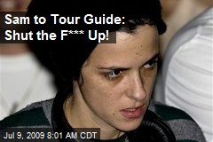 Sam to Tour Guide: Shut the F*** Up!