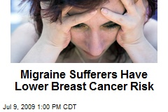 Migraine Sufferers Have Lower Breast Cancer Risk