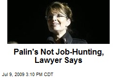 Palin's Not Job-Hunting, Lawyer Says