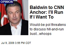 Baldwin to CNN Anchor: I'll Run If I Want To