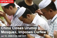 China Closes Urumqi Mosques, Imposes Curfew