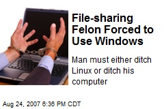 File-sharing Felon Forced to Use Windows