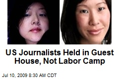 US Journalists Held in Guest House, Not Labor Camp