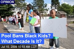 Pool Bans Black Kids? What Decade Is It?