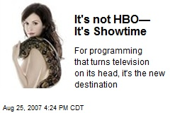 It's not HBO— It's Showtime