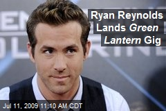 Ryan Reynolds Lands Green Lantern Gig