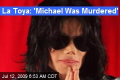 La Toya: 'Michael Was Murdered'
