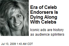 Era of Celeb Endorsers Is Dying Along With Celebs