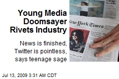 Young Media Doomsayer Rivets Industry