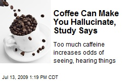 Coffee Can Make You Hallucinate, Study Says