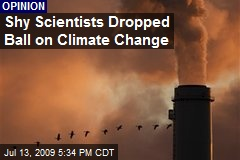 Shy Scientists Dropped Ball on Climate Change