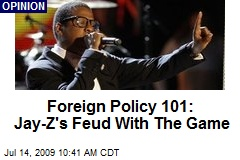 Foreign Policy 101: Jay-Z's Feud With The Game