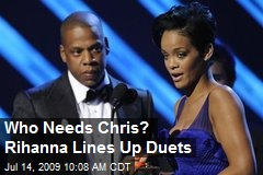 Who Needs Chris? Rihanna Lines Up Duets