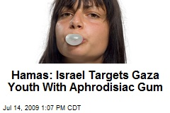 Hamas: Israel Targets Gaza Youth With Aphrodisiac Gum