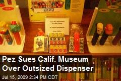 Pez Sues Calif. Museum Over Outsized Dispenser