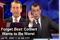 Forget Best : Colbert Wants to Be Worst