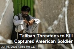 Taliban Threatens to Kill Captured American Soldier
