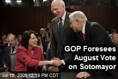 GOP Foresees August Vote on Sotomayor