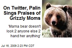 On Twitter, Palin Sings Praises of Grizzly Moms