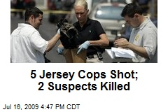 5 Jersey Cops Shot; 2 Suspects Killed