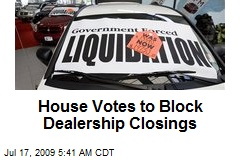 House Votes to Block Dealership Closings