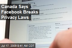 Canada Says Facebook Breaks Privacy Laws