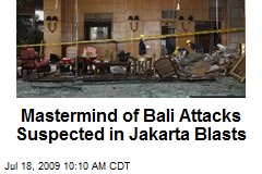 Mastermind of Bali Attacks Suspected in Jakarta Blasts