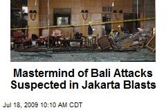 Mastermind of Bali Attacks Suspected in Jakarta Blasts