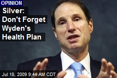 Silver: Don't Forget Wyden's Health Plan