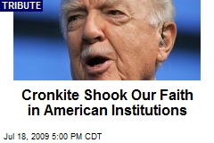 Cronkite Shook Our Faith in American Institutions