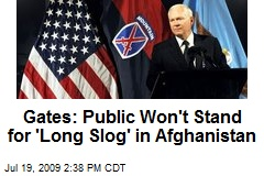 Gates: Public Won't Stand for 'Long Slog' in Afghanistan