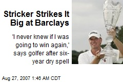 Stricker Strikes It Big at Barclays