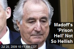 Madoff's 'Prison Hell' Not So Hellish