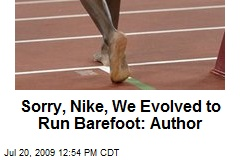 Sorry, Nike, We Evolved to Run Barefoot: Author
