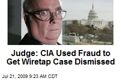 Judge: CIA Used Fraud to Get Wiretap Case Dismissed
