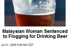 Malaysian Woman Sentenced to Flogging for Drinking Beer