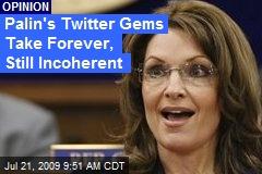 Palin's Twitter Gems Take Forever, Still Incoherent
