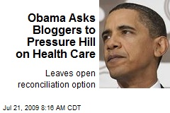Obama Asks Bloggers to Pressure Hill on Health Care