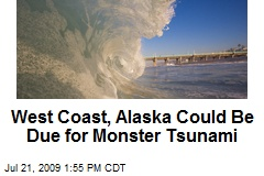 West Coast, Alaska Could Be Due for Monster Tsunami