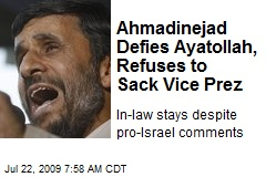 Ahmadinejad Defies Ayatollah, Refuses to Sack Vice Prez