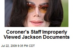 Coroner's Staff Improperly Viewed Jackson Documents