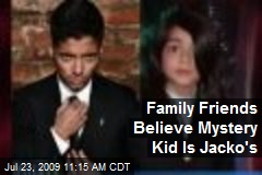 Family Friends Believe Mystery Kid Is Jacko's
